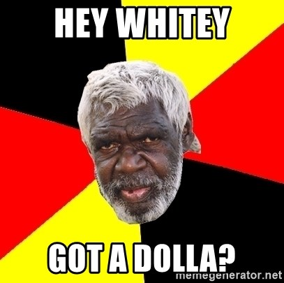 Abo - hey whitey got a dolla?