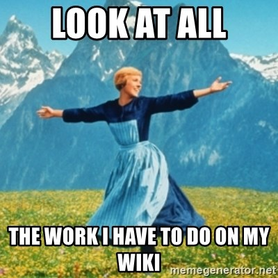 Sound Of Music Lady - LOOK AT ALL THE WORK I HAVE TO DO ON MY WIKI