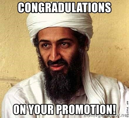 Osama Bin Laden - Congradulations on your promotion!