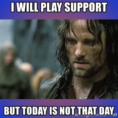 but it is not this day - i will play support but today is not that day