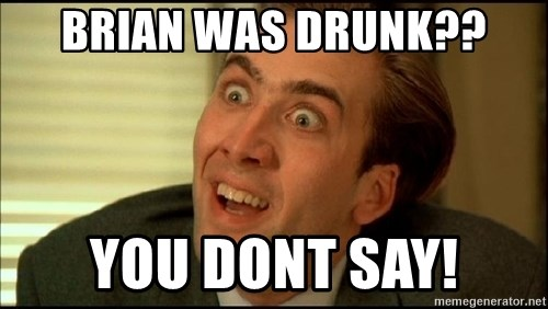 You Don't Say Nicholas Cage - Brian was drunk?? you dont say!