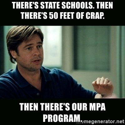 50 feet of Crap - There's state schools. Then there's 50 feet of crap. Then there's our MPA program.