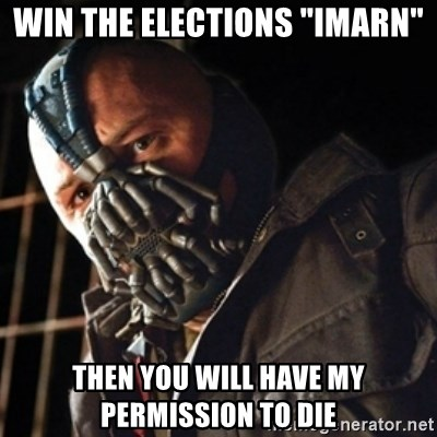 "Only then you have my permission to die - WIN THE ELECTIONS ""IMARN"" THEN YOU WILL HAVE MY PERMISSION TO DIE"