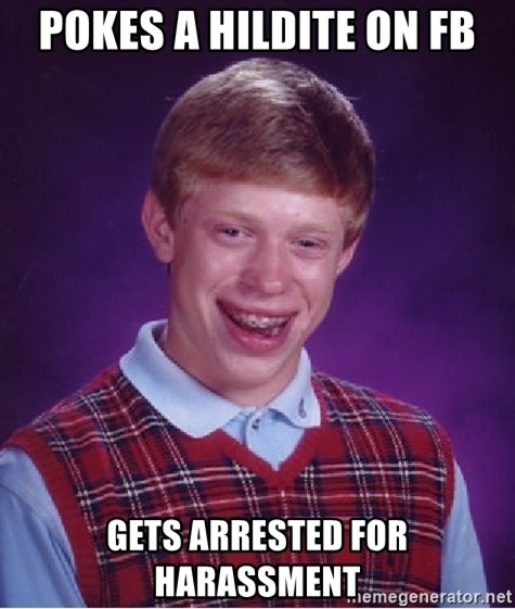 Bad Luck Brian - pokes a hildite on fb gets arrested for harassment