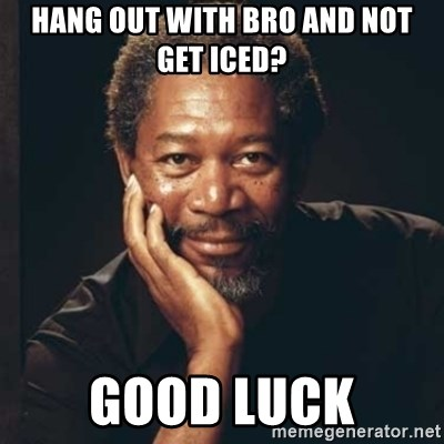 Morgan Freeman - hang out with Bro and not get iced? good luck