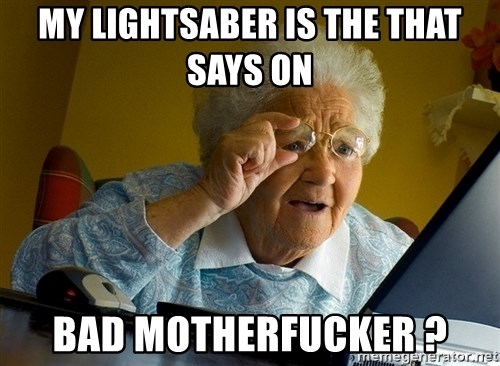 Internet Grandma Surprise - MY LIGHTSABER IS THE THAT SAYS ON BAD MOTHERFUCKER ?
