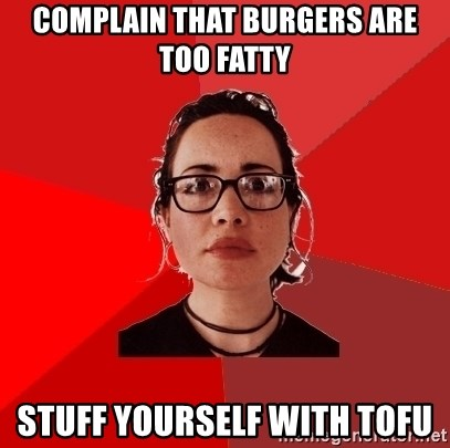 Liberal Douche Garofalo - complain that Burgers are too fatty stuff yourself with Tofu