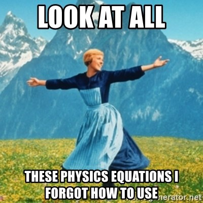 Sound Of Music Lady - Look at all THese physics Equations I Forgot how to use