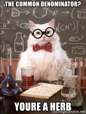Chemistry Cat - the common denominator? Youre a herb