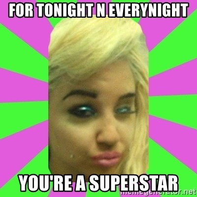 Manda Please! - FOR TONIGHT N EVERYNIGHT YOU'RE A SUPERSTAR