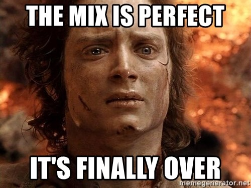 Frodo  - the mix is perfect It's finally over