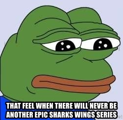Sad Frog Color -  that feel when there will never be another epic sharks winGs series