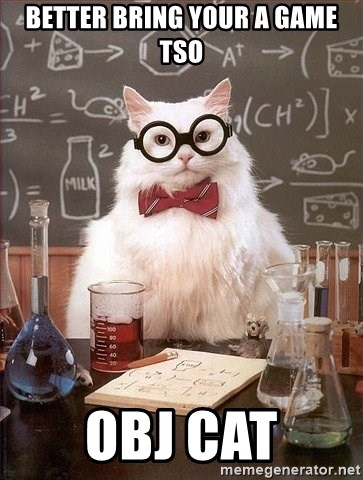 Chemistry Cat - Better bring your a game TSO OBJ CAT