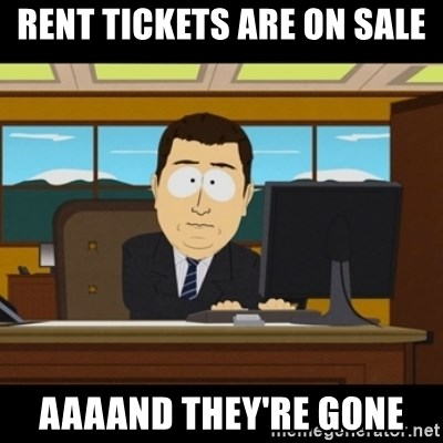 and they're gone - RENT TICKETS ARE ON SALE AAAAND THEY'RE GONE