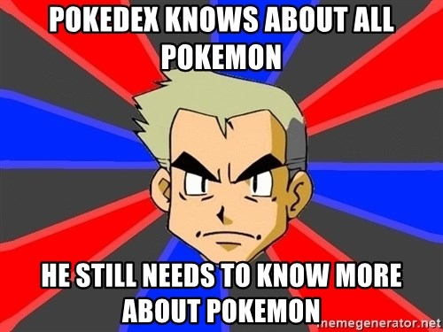 Professor Oak - Pokedex knows about all pokemon he still needs to know more about pokemon