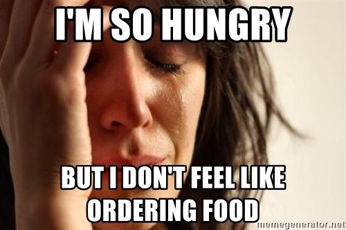 First World Problems - i'm so hungry but i don't feel like ordering food