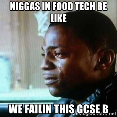 Paid in Full - Niggas in food tech be like We failin this gcse b