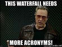 More Cowbell - This waterfall needs more acronyms!