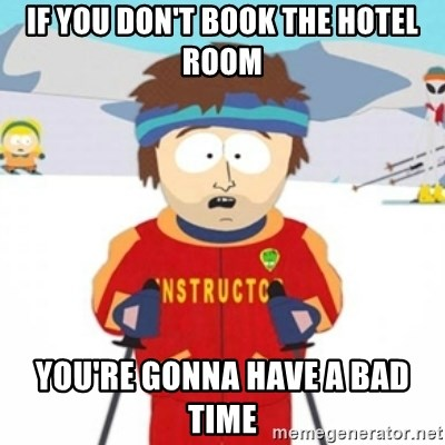 Bad time ski instructor 1 - If you don't book the hotel room you're gonna have a bad time