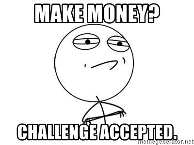 Challenge Accepted HD 1 - make money? challenge accepted.