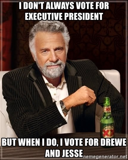 The Most Interesting Man In The World - I don't always vote for Executive President  But when i do, I vote for Drewe and Jesse