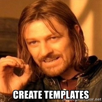 One Does Not Simply -  create templates