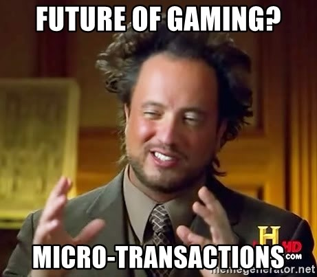 Ancient Aliens - Future of gaming? micro-transactions
