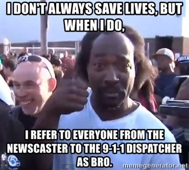 charles ramsey 3 - i don't always save lives, but when i do, i refer to everyone from the newscaster to the 9-1-1 dispatcher as bro.