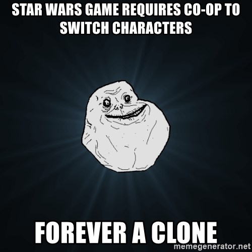 Forever Alone - star wars game requires co-op to switch characters forever a clone