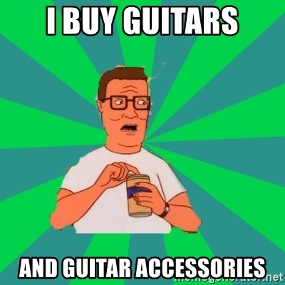 king of the hill hank hill - I BUY GUITARS AND GUITAR ACCEsSORIES