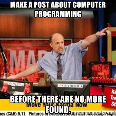 Karma Cramer - Make a post about computer programming before there are no more found.