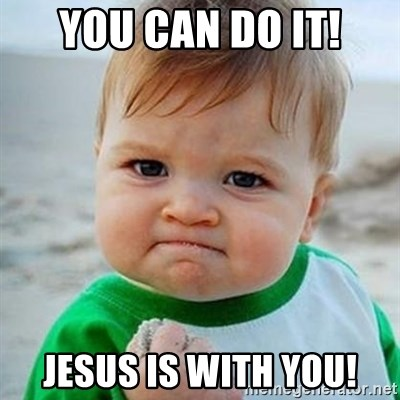 Victory Baby - You can do it! Jesus Is with you!