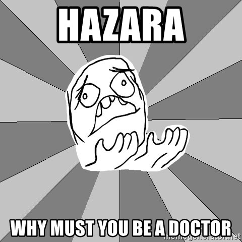 Whyyy??? - Hazara Why must you bE a doctor