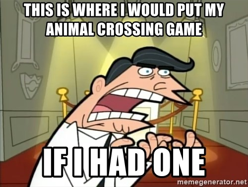 If I had one- Timmy's Dad - This is where i would put my animal crossing GAME IF I HAD ONE