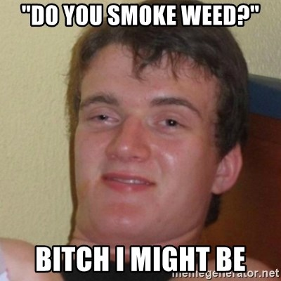 """Stoner Stanley - """"Do you smoke weed?"""" Bitch I might be"""