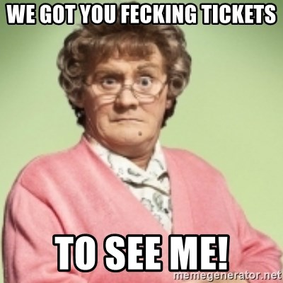 Mrs. Brown's Boys - We Got you Fecking Tickets To See Me!