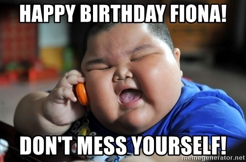 Fat Asian Kid - HAPPY BIRTHDAY FIONA! Don't Mess Yourself!
