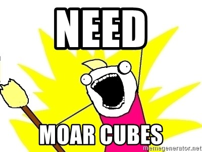 X ALL THE THINGS - Need Moar cubes