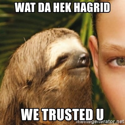 Whispering sloth - wat da hek hagrid we trusted u