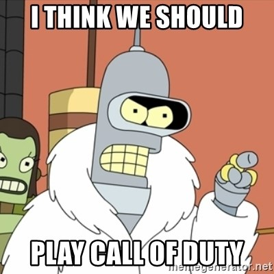 bender blackjack and hookers - I THINK WE SHOULD PLAY CALL OF DUTY