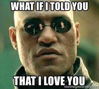 What if I told you / Matrix Morpheus - What if i told you that i love you