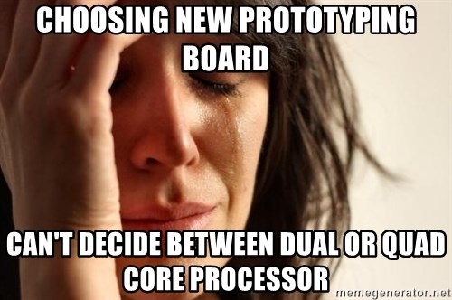 First World Problems - choosing new prototyping board can't decide between dual or quad core processor