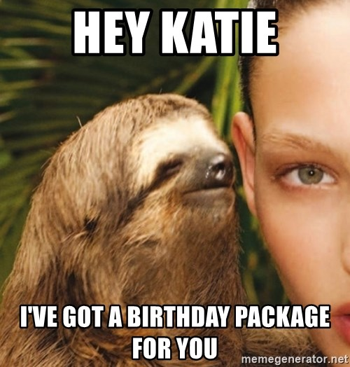 The Rape Sloth - Hey katie I've got a birthday package for you