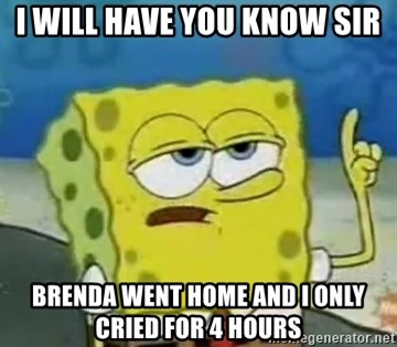 Tough Spongebob - I will have you know sir Brenda went home and i only cried for 4 hours