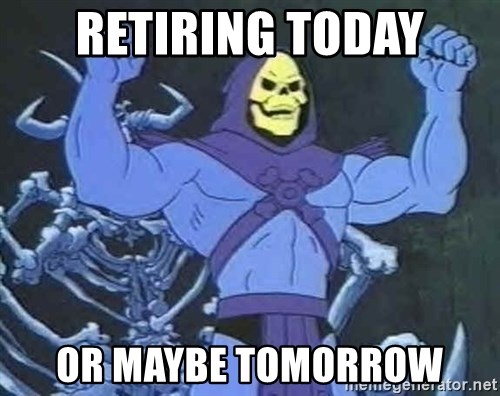 Skeletor - Retiring Today Or maybe Tomorrow