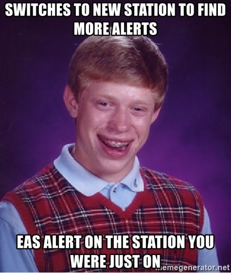 Bad Luck Brian - Switches to new station to find more alerts eas alert on the station you were just on