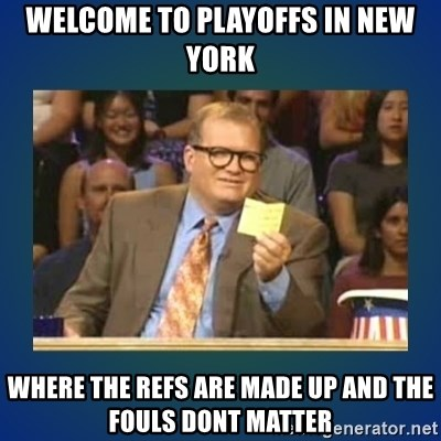 drew carey - Welcome to playoffs in new york where the refs are made up and the fouls dont matter