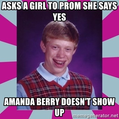 brian bad news - Asks a girl to prom she says yes Amanda berry doesn't show up