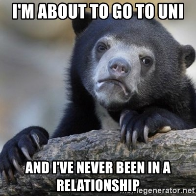 Confession Bear - i'm about to go to uni and i've never been in a relationship
