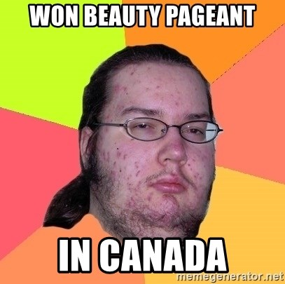Butthurt Dweller - won beauty pageant In Canada